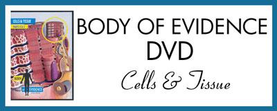 Body Of Evidence - Cells & Tissue